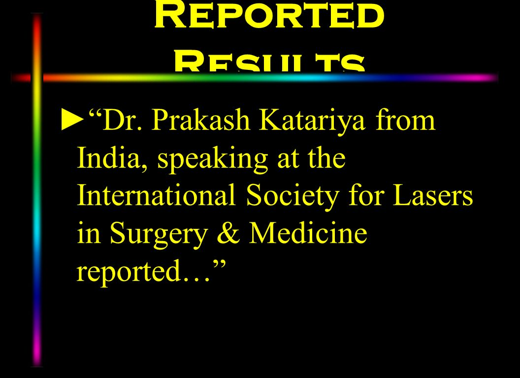 Reported Results Dr. Prakash Katariya from India, speaking at the International Society for Lasers in Surgery & Medicine reported…