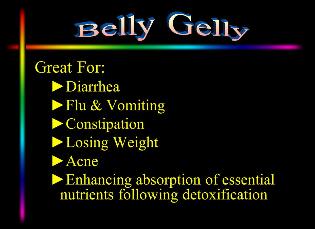Great For: Diarrhea Flu & Vomiting Constipation Losing Weight Acne