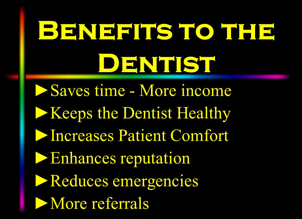 Benefits to the Dentist