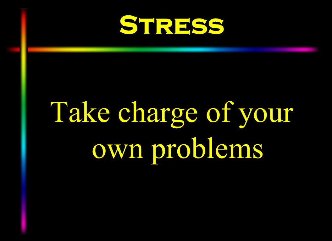 Take charge of your own problems