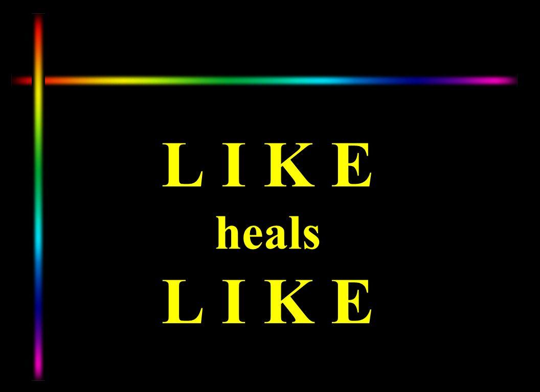 L I K E heals L I K E