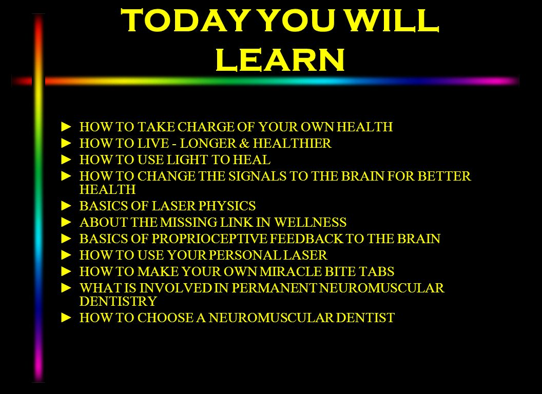 TODAY YOU WILL LEARN HOW TO TAKE CHARGE OF YOUR OWN HEALTH