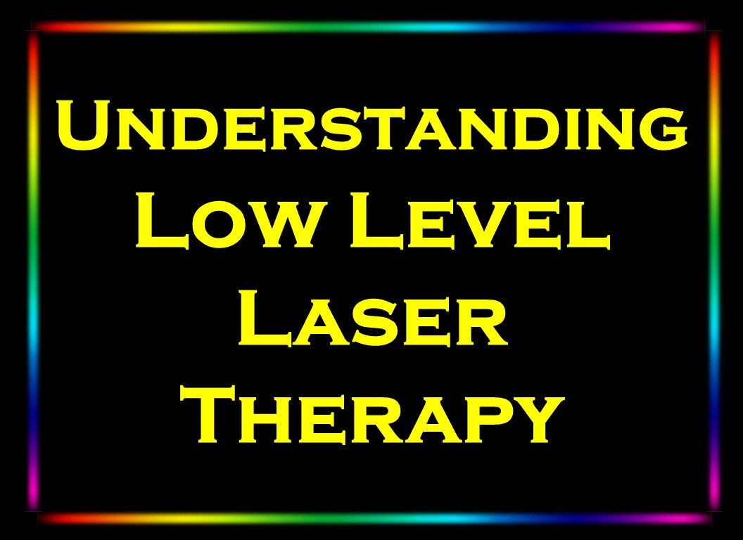 Understanding Low Level Laser Therapy