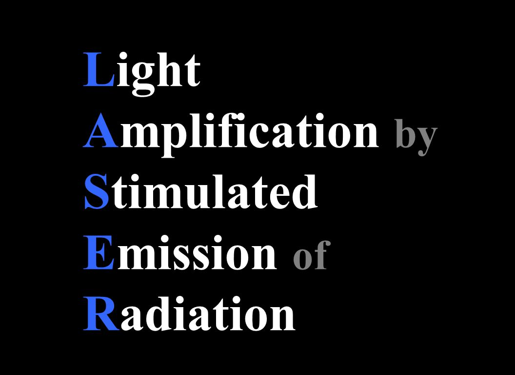 Light Amplification by Stimulated Emission of Radiation