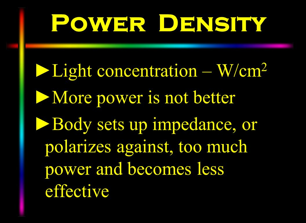 Power Density Light concentration – W/cm2 More power is not better