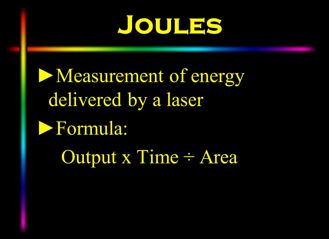 Joules Measurement of energy delivered by a laser Formula: