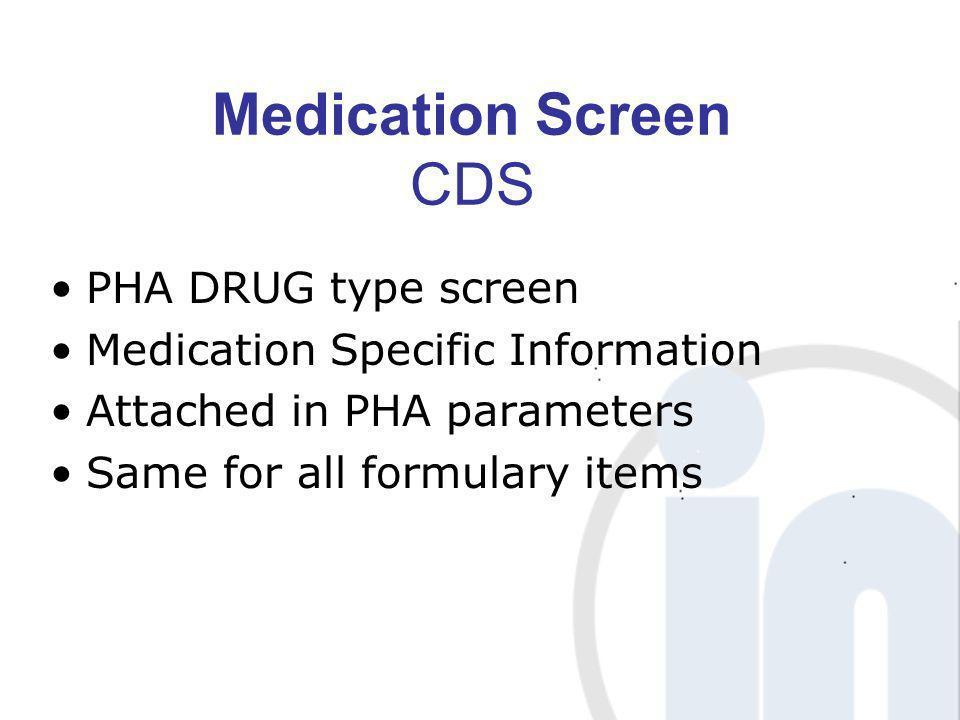Medication Screen CDS PHA DRUG type screen