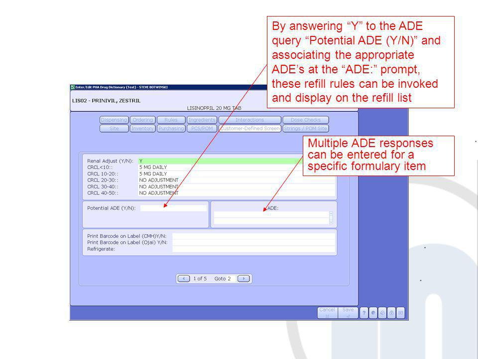 By answering Y to the ADE query Potential ADE (Y/N) and associating the appropriate ADE's at the ADE: prompt, these refill rules can be invoked and display on the refill list