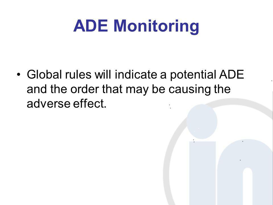 ADE Monitoring Global rules will indicate a potential ADE and the order that may be causing the adverse effect.