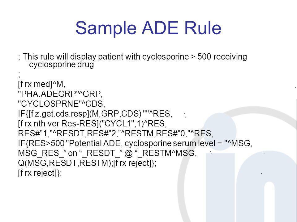 Sample ADE Rule ; This rule will display patient with cyclosporine > 500 receiving cyclosporine drug.