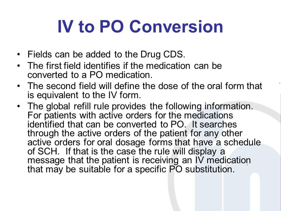 IV to PO Conversion Fields can be added to the Drug CDS.