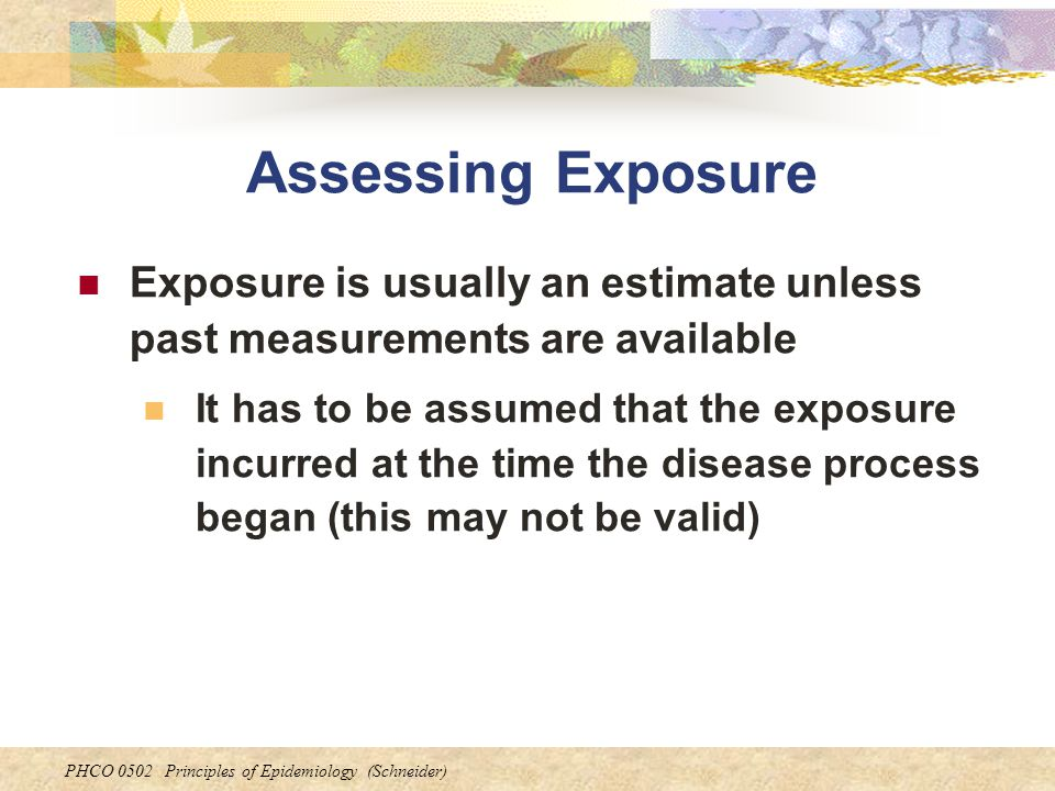 Assessing Exposure Exposure is usually an estimate unless past measurements are available.