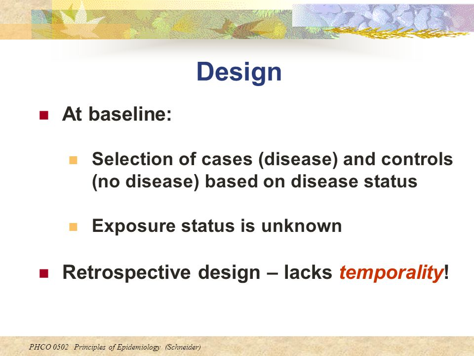 Design At baseline: Retrospective design – lacks temporality!