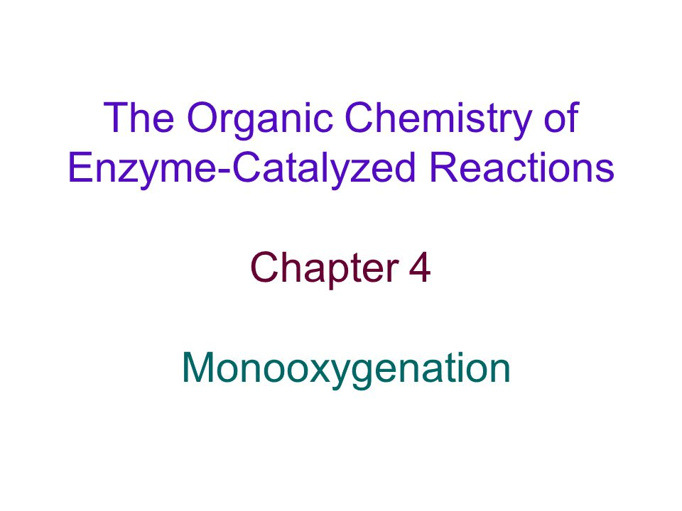 The Organic Chemistry of Enzyme-Catalyzed Reactions Chapter 4 Monooxygenation