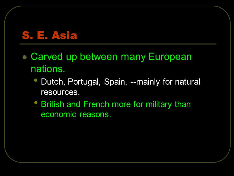 S. E. Asia Carved up between many European nations.
