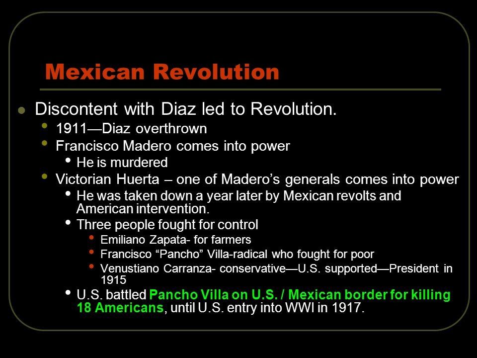 Mexican Revolution Discontent with Diaz led to Revolution.