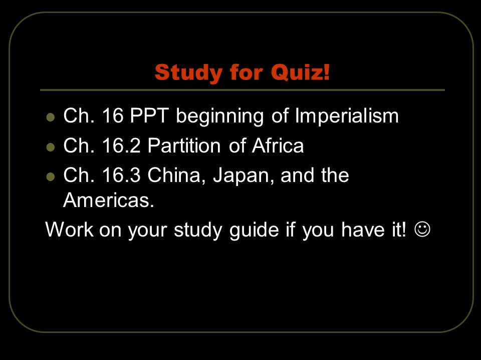 Study for Quiz! Ch. 16 PPT beginning of Imperialism