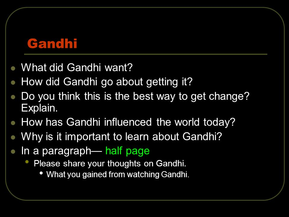 Gandhi What did Gandhi want How did Gandhi go about getting it