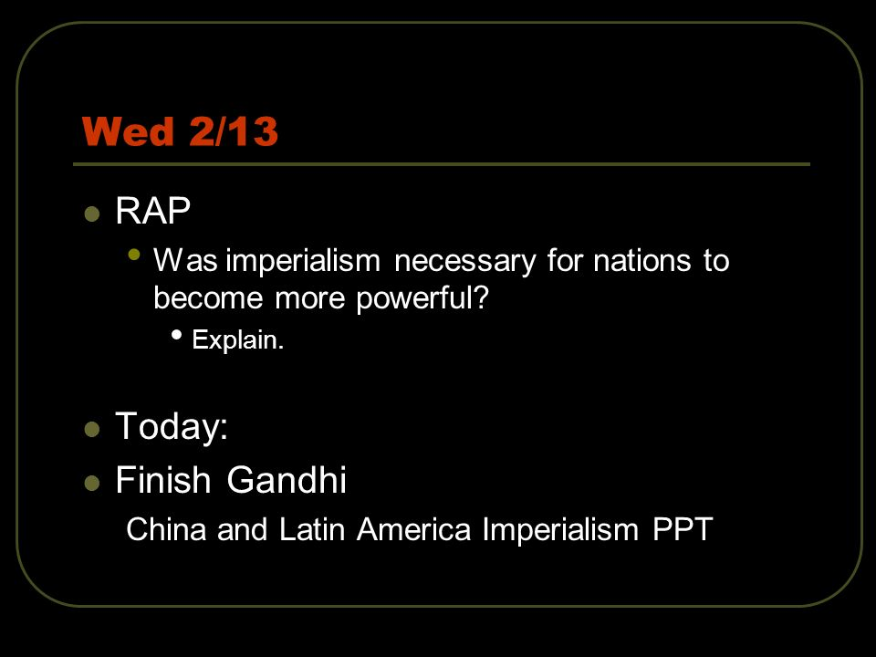 Wed 2/13 RAP Today: Finish Gandhi