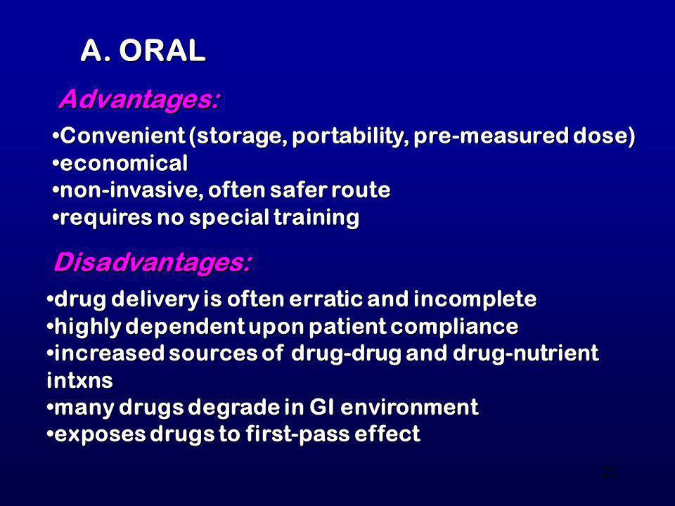 A. ORAL Advantages: Disadvantages: