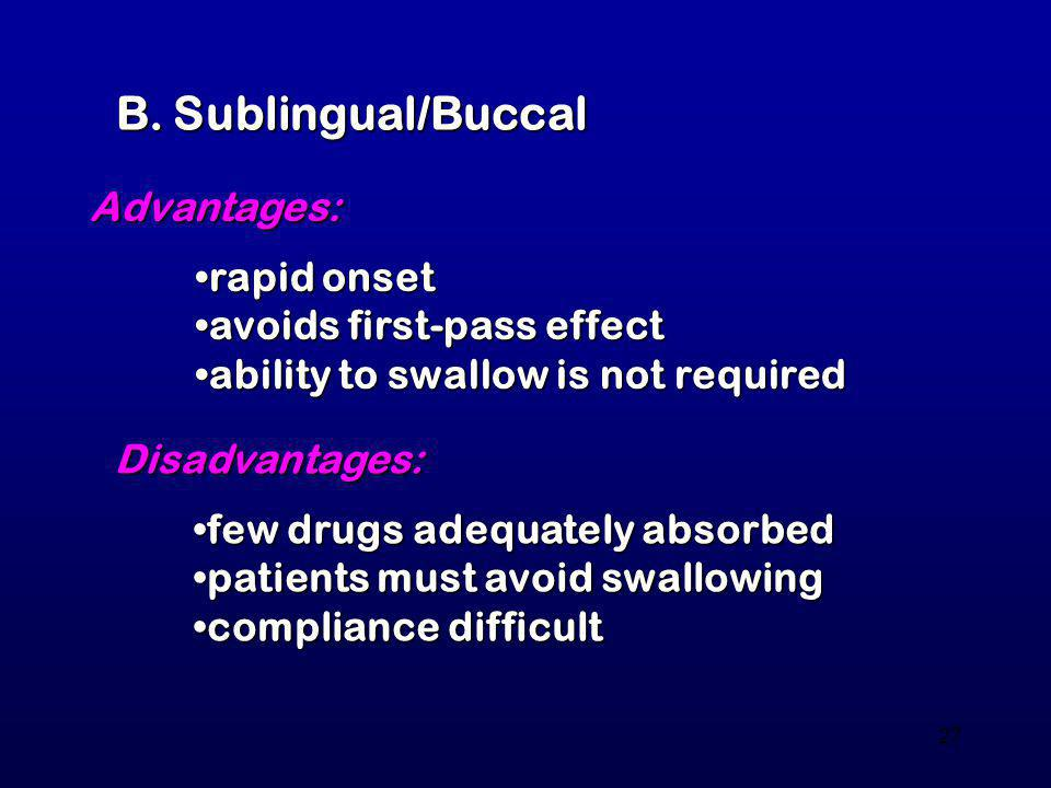 B. Sublingual/Buccal Advantages: rapid onset avoids first-pass effect