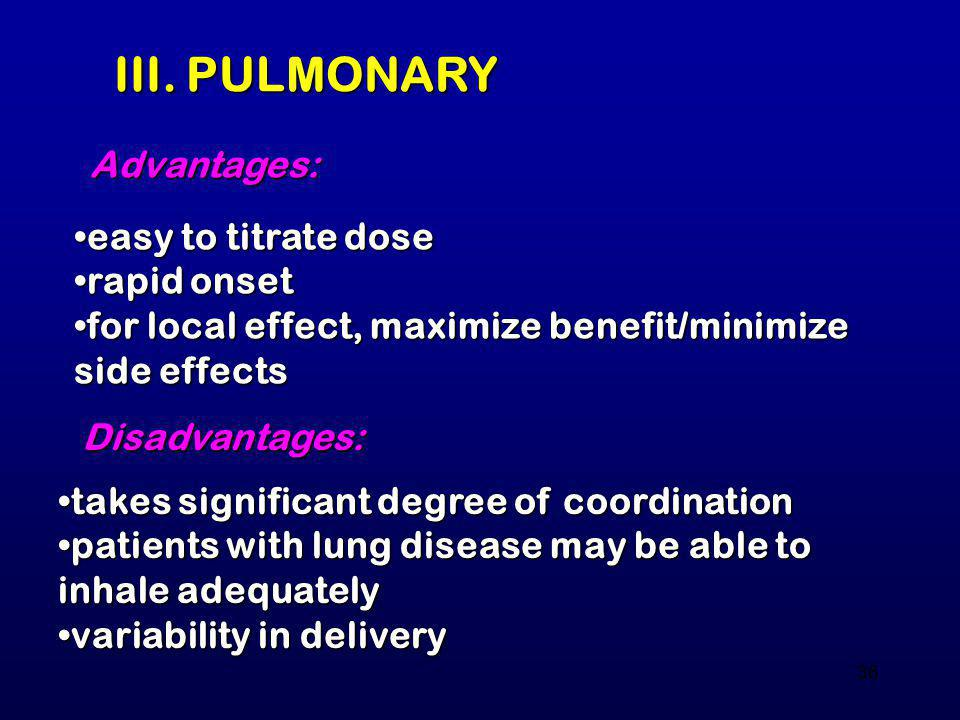 III. PULMONARY Advantages: easy to titrate dose rapid onset
