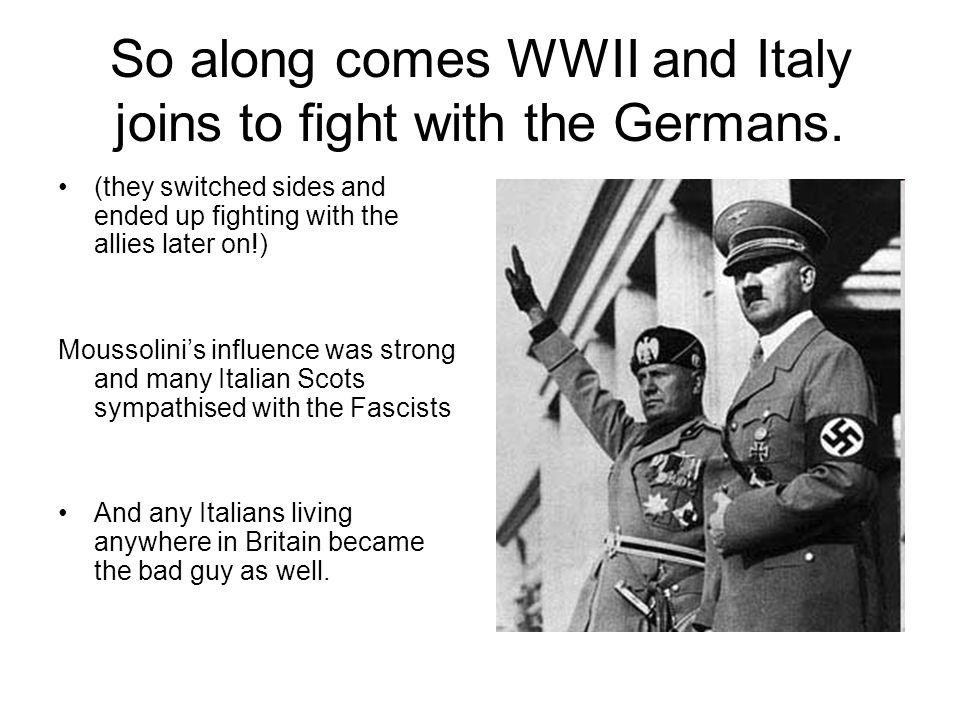 So along comes WWII and Italy joins to fight with the Germans.