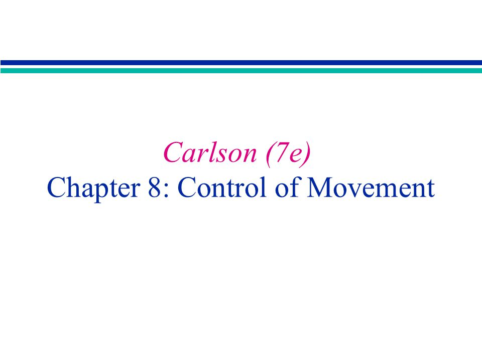 Carlson (7e) Chapter 8: Control of Movement