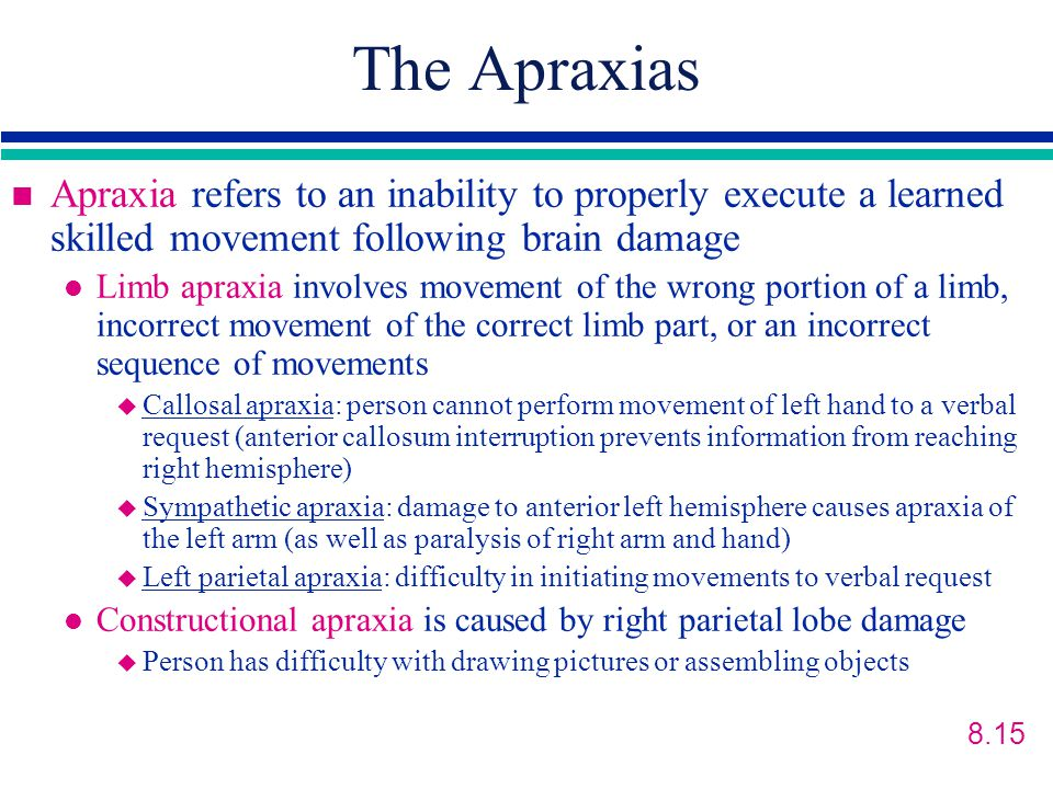 The Apraxias Apraxia refers to an inability to properly execute a learned skilled movement following brain damage.