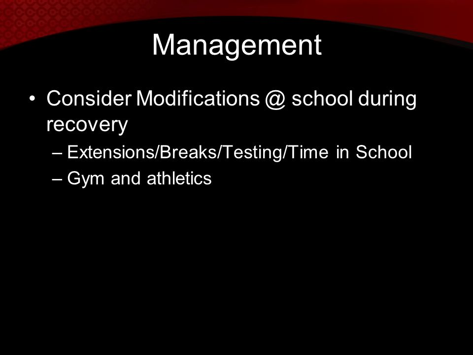 Management Consider Modifications @ school during recovery