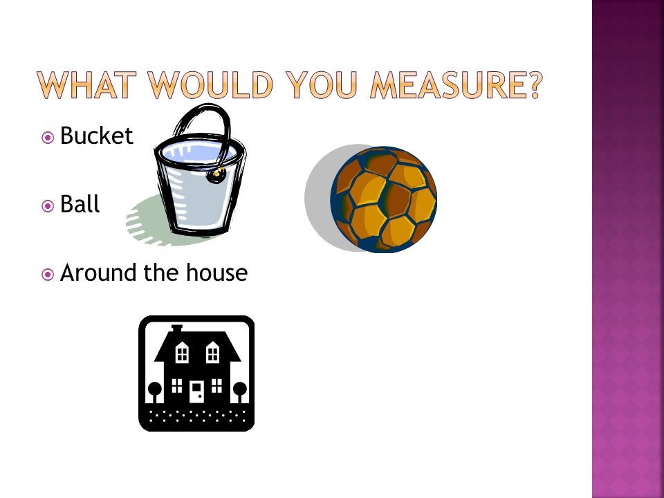 What would you measure Bucket Ball Around the house