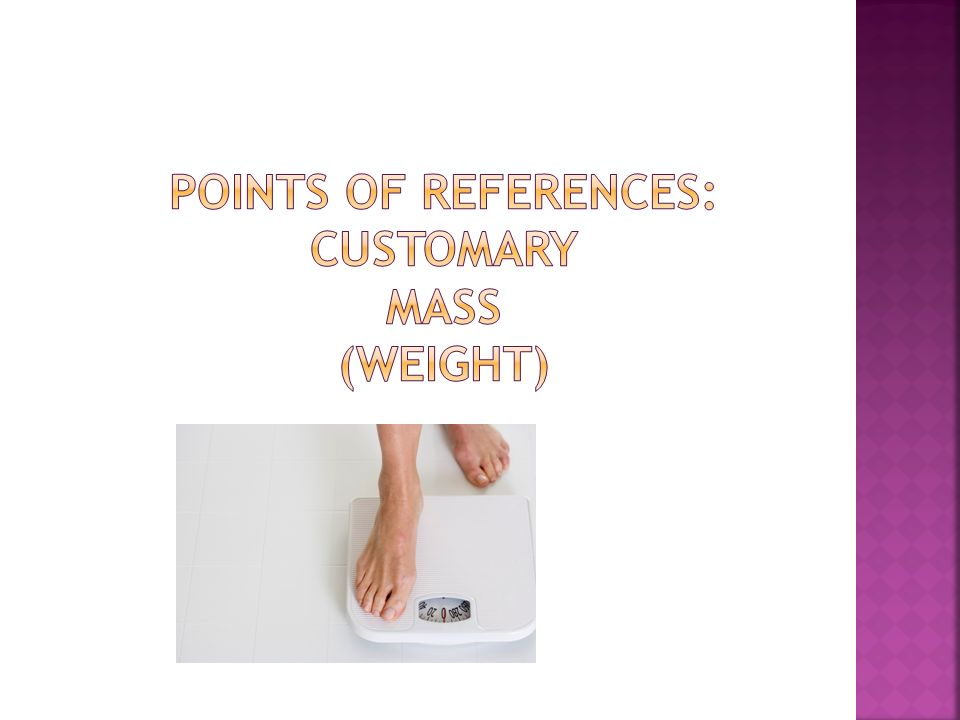 Points of references: customary mass (weight)