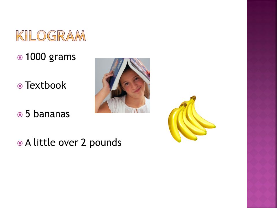 kilogram 1000 grams Textbook 5 bananas A little over 2 pounds