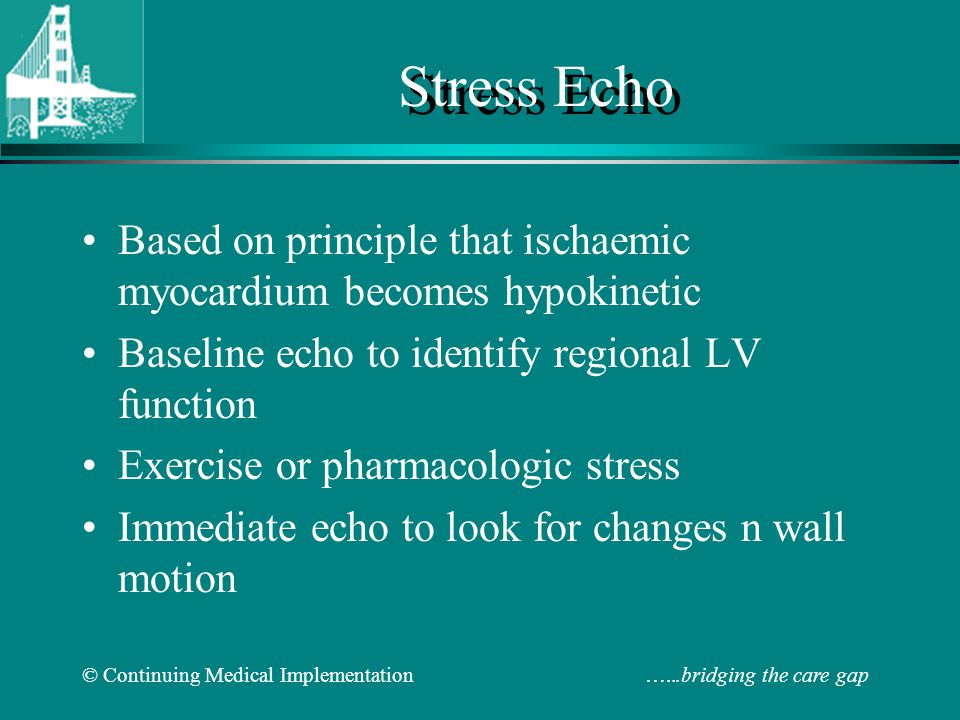 Stress Echo Based on principle that ischaemic myocardium becomes hypokinetic. Baseline echo to identify regional LV function.