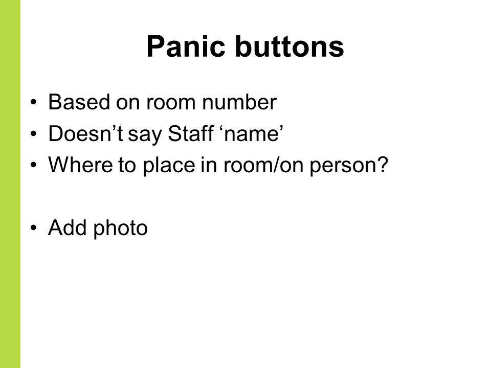 Panic buttons Based on room number Doesn't say Staff 'name'