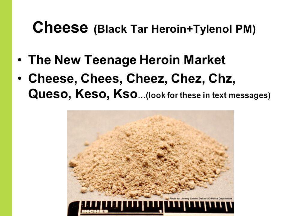 Cheese (Black Tar Heroin+Tylenol PM)