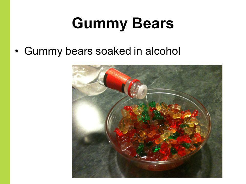 Gummy Bears Gummy bears soaked in alcohol