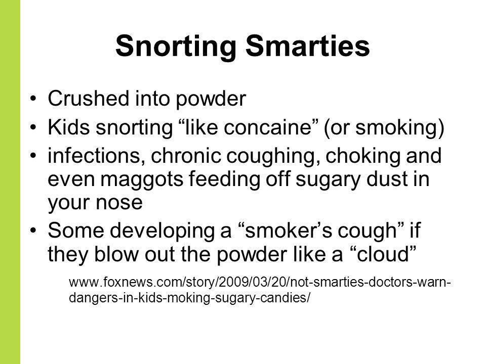 Snorting Smarties Crushed into powder