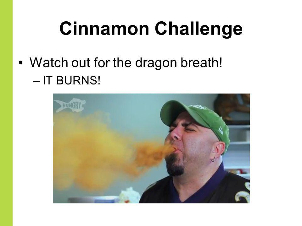 Cinnamon Challenge Watch out for the dragon breath! IT BURNS!