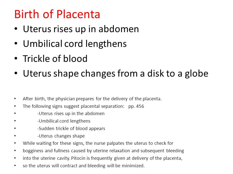 Birth of Placenta Uterus rises up in abdomen Umbilical cord lengthens