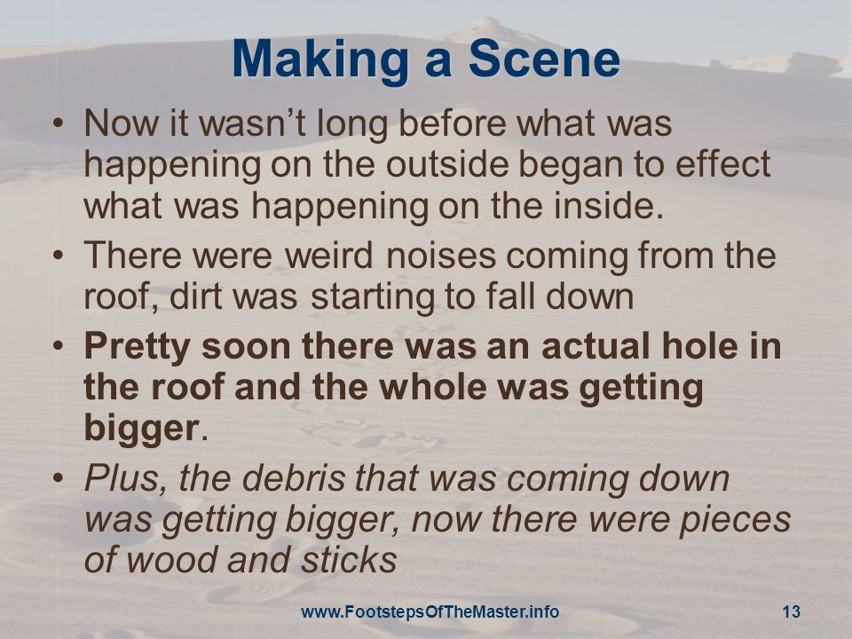 Making a Scene Now it wasn't long before what was happening on the outside began to effect what was happening on the inside.