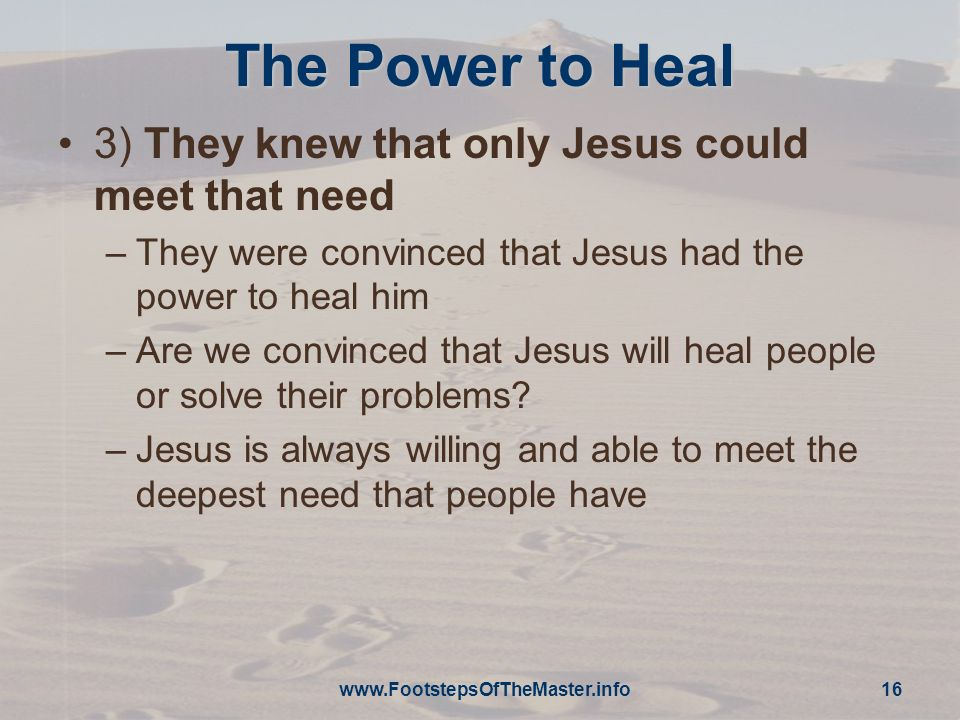 The Power to Heal 3) They knew that only Jesus could meet that need