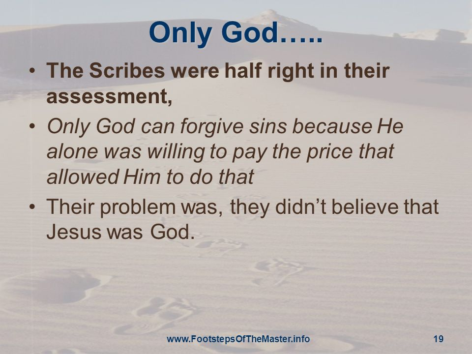 Only God….. The Scribes were half right in their assessment,