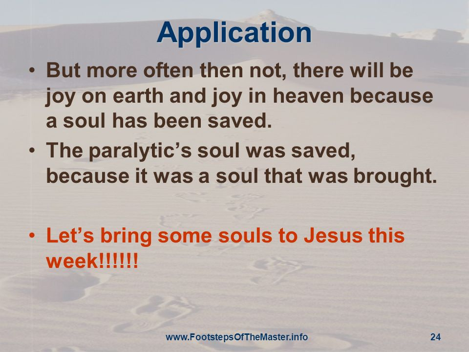 Application But more often then not, there will be joy on earth and joy in heaven because a soul has been saved.