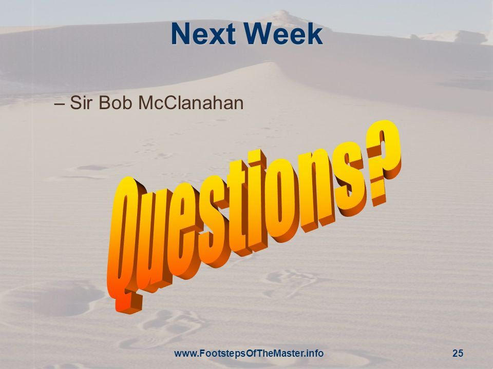 Next Week Sir Bob McClanahan Questions www.FootstepsOfTheMaster.info