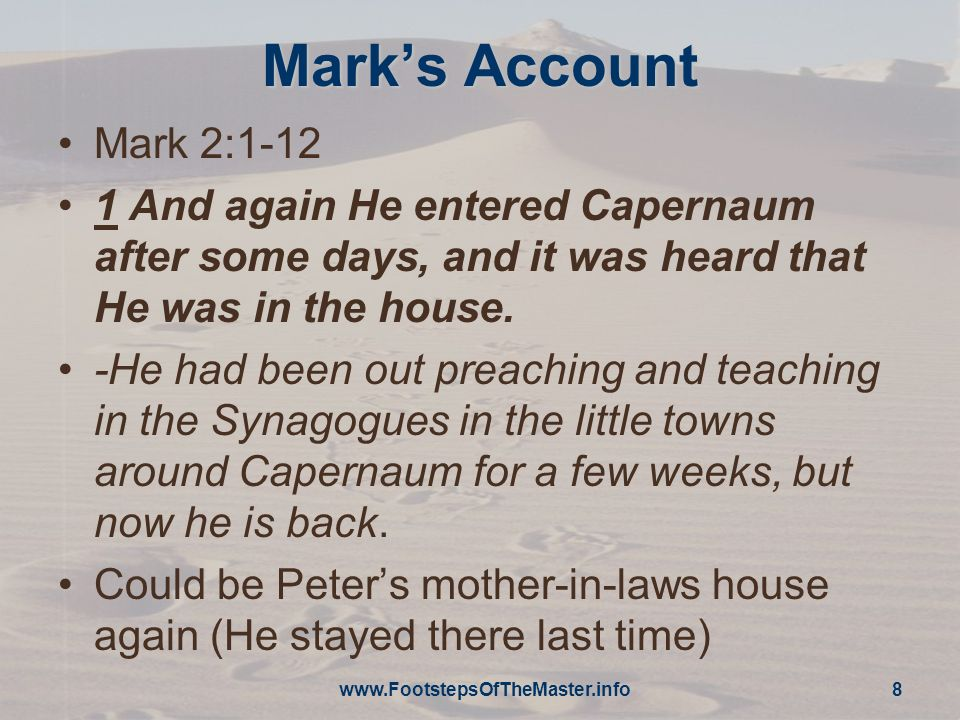 Mark's Account Mark 2:1-12. 1 And again He entered Capernaum after some days, and it was heard that He was in the house.
