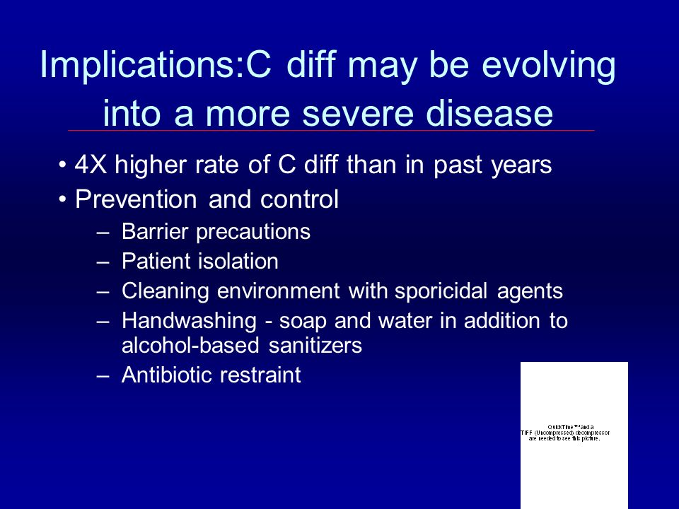 Implications:C diff may be evolving into a more severe disease