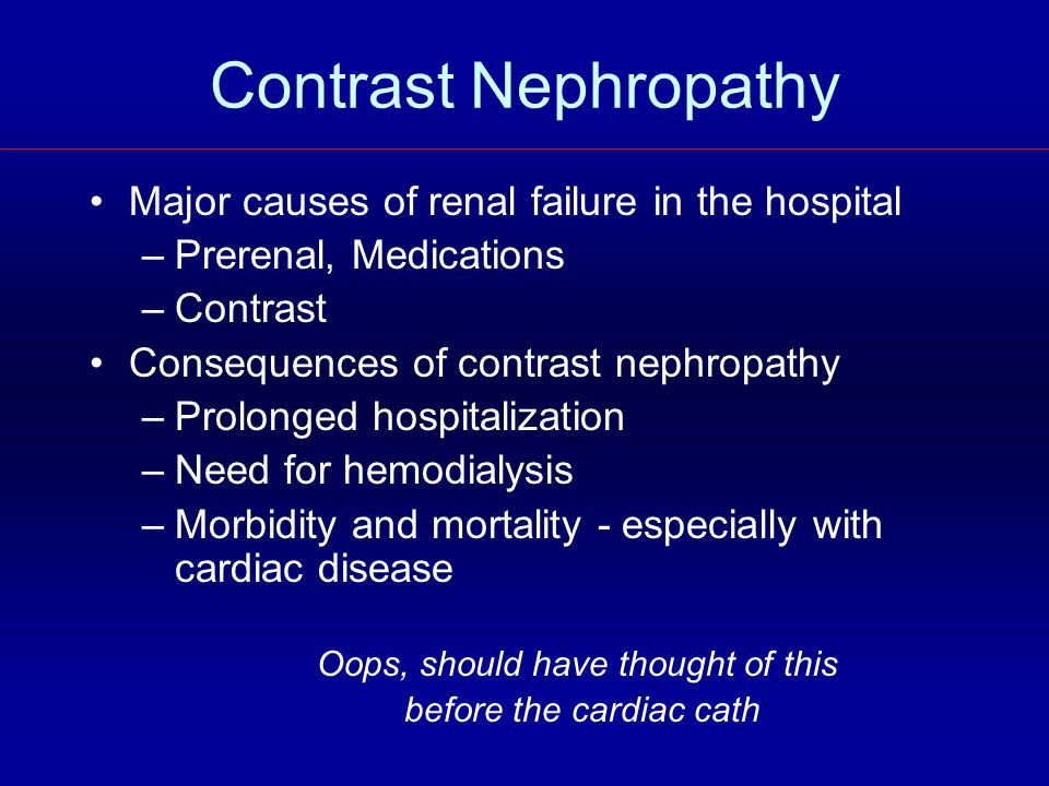 Contrast Nephropathy Major causes of renal failure in the hospital