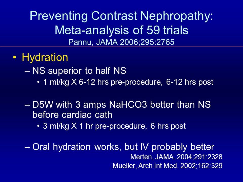 Preventing Contrast Nephropathy: Meta-analysis of 59 trials Pannu, JAMA 2006;295:2765