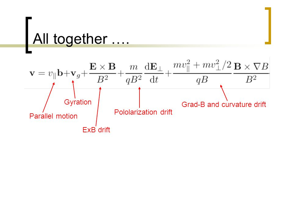 All together …. Gyration Grad-B and curvature drift